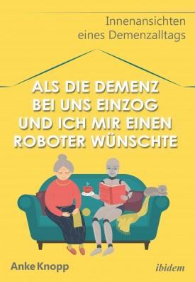 Als die Demenz bei uns einzog und ich mir einen Roboter wünschte