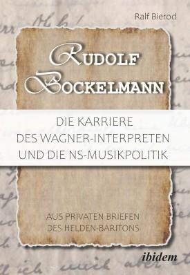 Rudolf Bockelmann: Die Karriere des Wagner-Interpreten und die NS-Musikpolitik