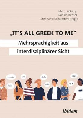 """""""It's all Greek to me"""": Mehrsprachigkeit aus interdisziplinärer Sicht"""
