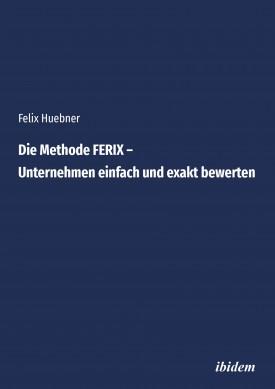 Die Methode FERIX – Unternehmen einfach und exakt bewerten