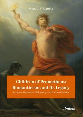 Children of Prometheus: Romanticism and Its Legacy