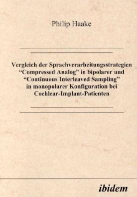Vergleich der Sprachverarbeitungsstrategien Compressed Analog in bipolarer und Continuous Interleaved Sampling in monopolarer Konfiguration bei Cochlear-Implant-Patienten