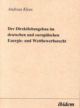 Der Direktleitungsbau im deutschen und europäischen Energie- und Wettbewerbsrecht