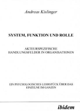 System, Funktion und Rolle. Akteurspezifische Handlungsfelder in Organisationen