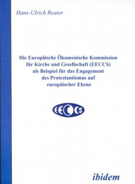 Die Europäische Ökumenische Kommission für Kirche und Gesellschaft (EECCS) als Beispiel für das Engagement des Protestantismus auf europäischer Ebene