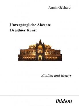 Unvergängliche Akzente Dresdner Kunst