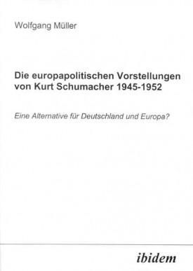Die europapolitischen Vorstellungen von Kurt Schumacher 1945-1952