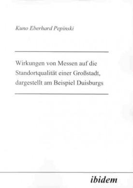 Wirkungen von Messen auf die Standortqualität einer Großstadt, dargestellt am Beispiel Duisburgs