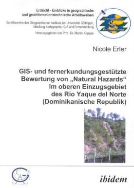 """GIS- und fernerkundungsgestützte Bewertung von """"Natural Hazards"""" im oberen Einzugsgebiet des Río Yaque del Norte (Dominikanische Republik)"""