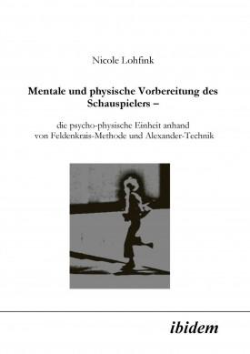 Mentale und physische Vorbereitung des Schauspielers – die psycho-physische Einheit anhand von Feldenkrais-Methode und Alexander-Technik