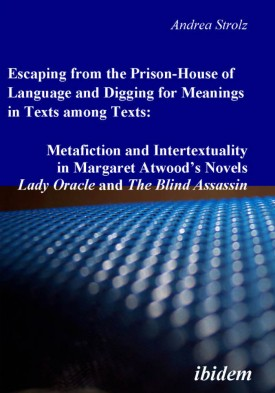 Escaping from the Prison-House of Language and Digging for Meanings in Texts among Texts: Metafiction and Intertextuality in Margaret Atwood's Novels Lady Oracle and The Blind Assassin