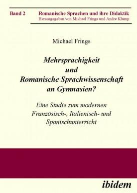 Mehrsprachigkeit und Romanische Sprachwissenschaft an Gymnasien? Eine Studie zum modernen Französisch-, Italienisch- und Spanischunterricht