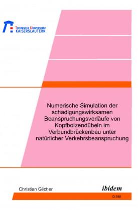 Numerische Simulation der schädigungswirksamen Beanspruchungsverläufe von Kopfbolzendübeln im Verbundbrückenbau unter natürlicher Verkehrsbeanspruchung