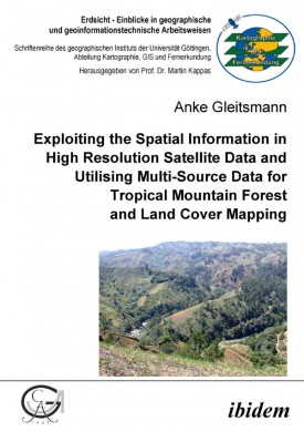 Exploiting the Spatial Information in High Resolution Satellite Data and Utilising Multi-Source Data for Tropical Mountain Forest and Land Cover Mapping
