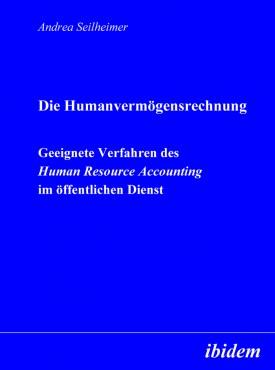 Die Humanvermögensrechnung. Geeignete Verfahren des Human Resource Accounting im öffentlichen Dienst