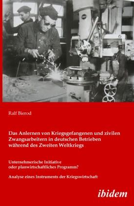 Das Anlernen von Kriegsgefangenen und zivilen Zwangsarbeitern in deutschen Betrieben während des Zweiten Weltkriegs